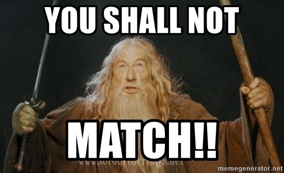 You shall not pass - You shall not MATCH!!