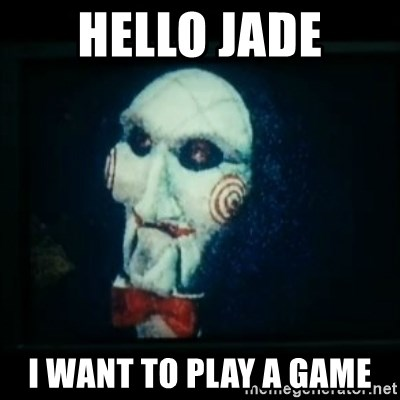 SAW - I wanna play a game - Hello Jade I want to play a game