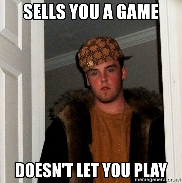 Scumbag Steve - Sells you a game doesn't let you play