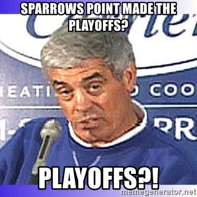 jim mora - Sparrows Point made the playoffs? Playoffs?!