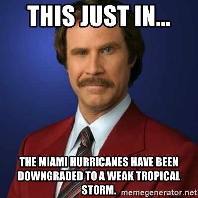 Miami Hurricane Memes >> This Just In The Miami Hurricanes Have Been Downgraded To A Weak