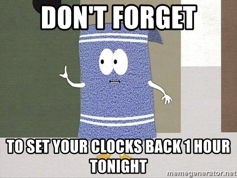 Towelie Says - Don't forget to set your clocks back 1 hour tonight