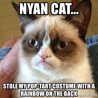 Grumpy Cat  - nyan cat... stole my pop-tart costume with a rainbow on the back