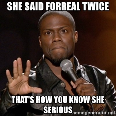 Kevin Hart - she said forreal twice that's how you know she serious