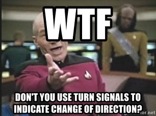 Picard Wtf - wtf don't you use turn signals to indicate change of direction?