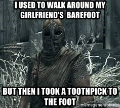 Arrow to the Knee Skyrim - I used to walk around my girlfriend's  barefoot  But then i took a toothpick to the foot