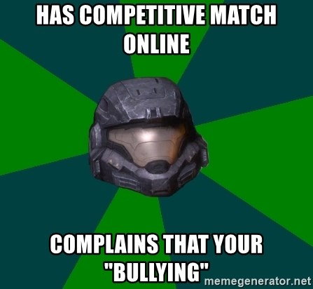 "Halo Reach - Has competitive match online complains that your ""bullying"""