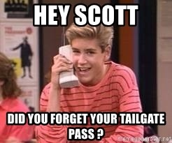Zach Morris - Hey Scott  Did you forget your tailgate pass ?