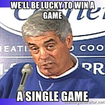 jim mora - we'll be lucky to win a game a SINGLE game