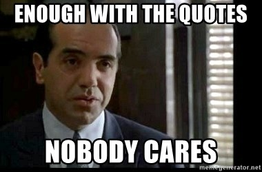 Enough with the quotes Nobody cares - Bronx Tale Sonny ...