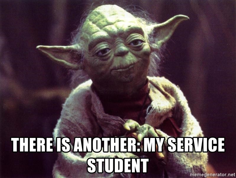 Yoda -  There is another: my service student