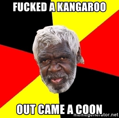 Abo - fucked a kangaroo out came a coon