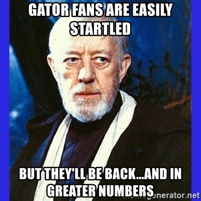 Obi Wan Kenobi  - Gator Fans are Easily Startled But They'll be Back...And in Greater Numbers