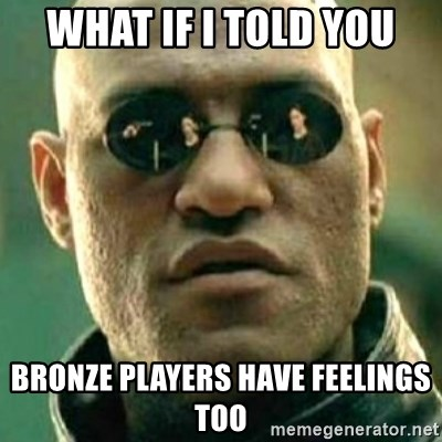 what if i told you matri - What if I told you Bronze players have feelings too