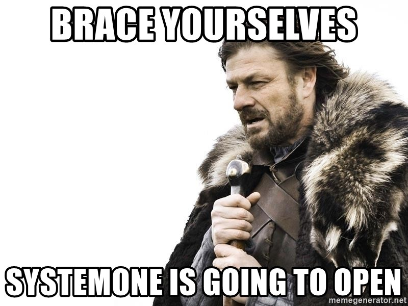 Winter is Coming - Brace Yourselves Systemone is going to open