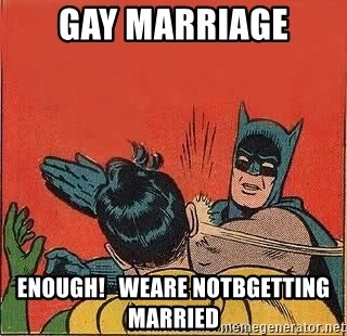 batman slap robin - Gay marriage Enough!   Weare notbgetting married