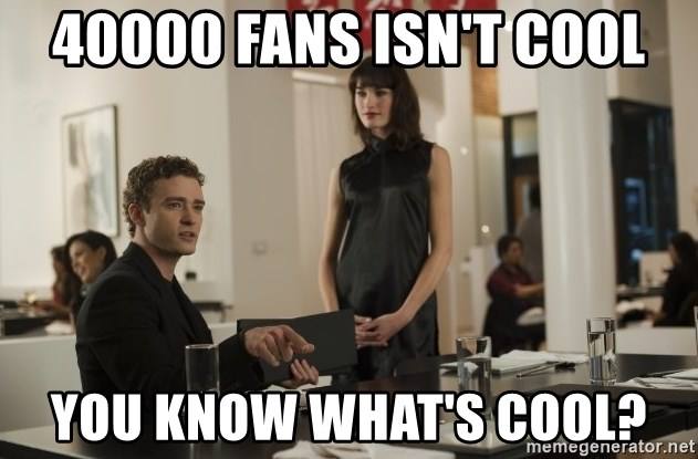 sean parker - 40000 FANS ISN'T COOL YOU KNOW WHAT'S COOL?