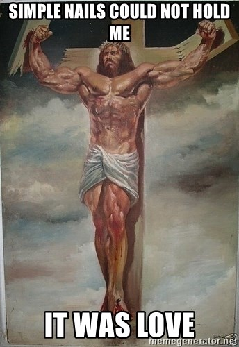 Muscles Jesus - Simple nails could not hold me It was love