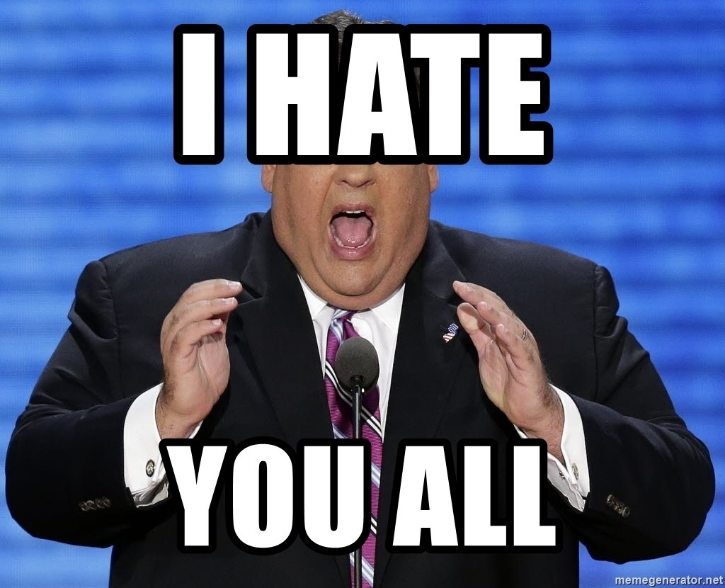 Hungry Chris Christie - I hate  You all