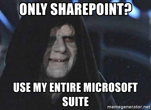 Creepy Emperor Palpatine - only sharepoint? use my entire microsoft suite
