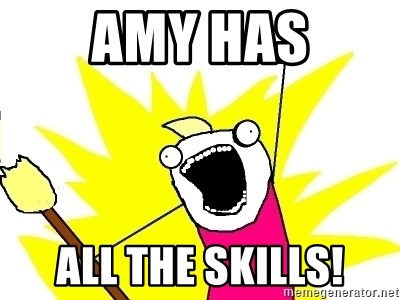 X ALL THE THINGS - Amy has All the skills!