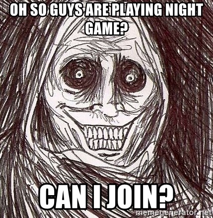 Never alone ghost - oh so guys are playing night game? can I join?