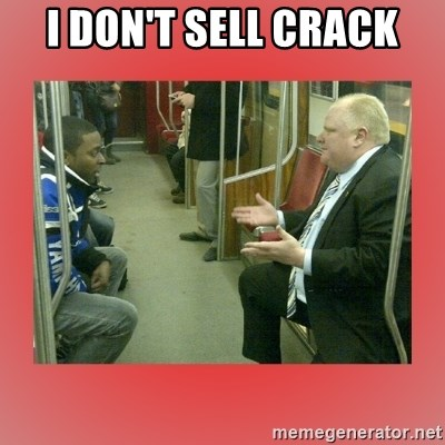 Rob Ford - I don't sell crack