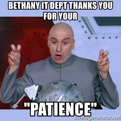 "Dr Evil meme - Bethany IT Dept thanks you for your ""Patience"""