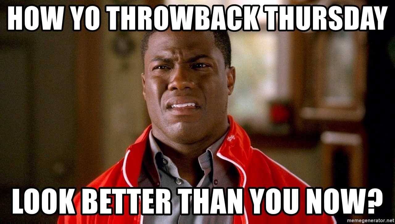Kevin hart too - HOW YO THROWBACK THURSDAY  LOOK BETTER THAN YOU NOW?