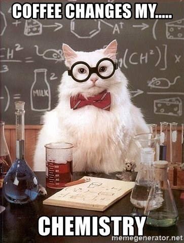 Chemistry Cat - Coffee changes my..... Chemistry