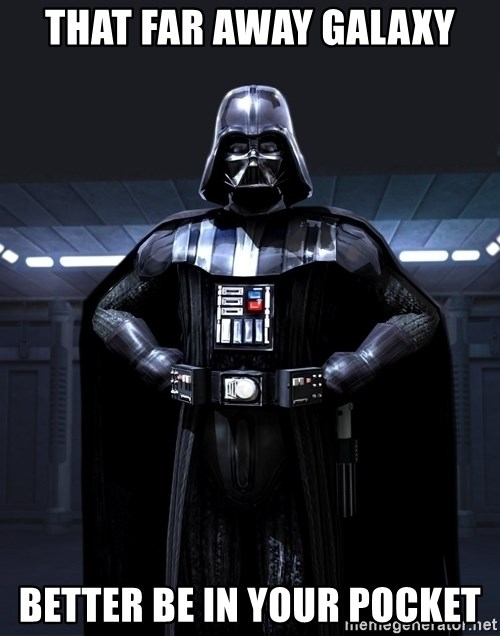 Bitch Darth Vader - That Far Away Galaxy better be in your pocket