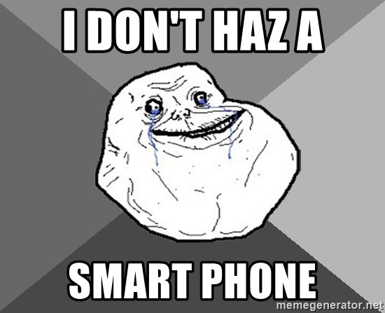Forever Alone - I don't haz a smart phone