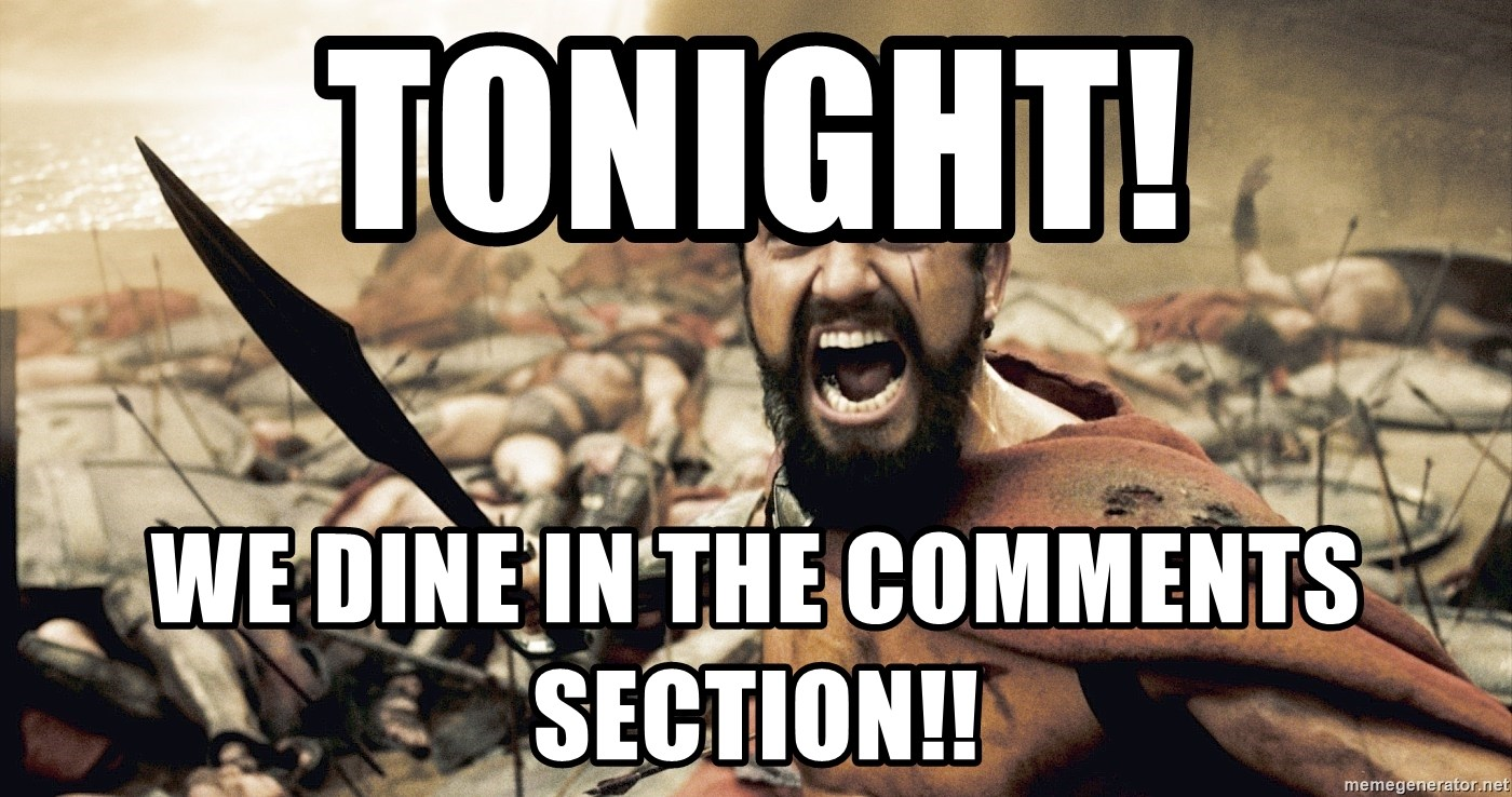 Spartan300 - Tonight! We dine in the comments section!!
