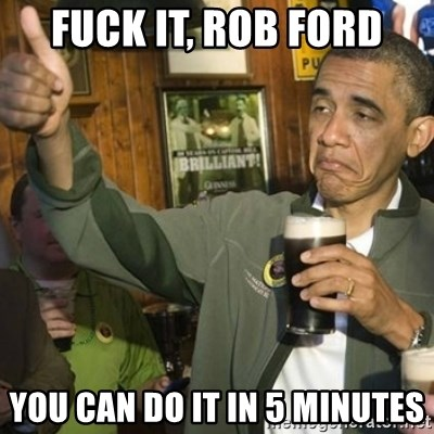 Upvoting Barack Obama II - Fuck it, Rob Ford You can do it in 5 minutes