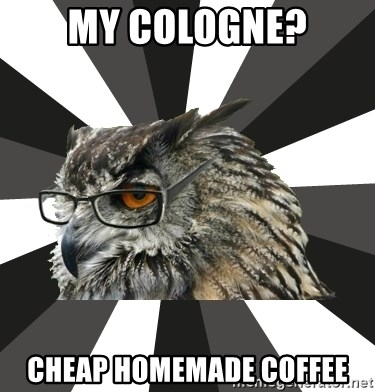 ITCS Owl - My cologne? Cheap homemade coffee
