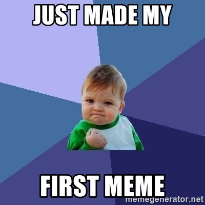 Success Kid - Just made my  First meme
