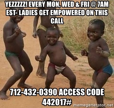 Dancing african boy - Yezzzzz! Every Mon, Wed & Fri @ 7am EST- Ladies get Empowered on this Call 712-432-0390 access code 442017#