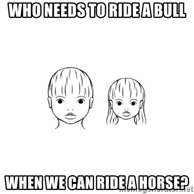 The Purest People in the World - who needs to ride a bull when we can ride a horse?