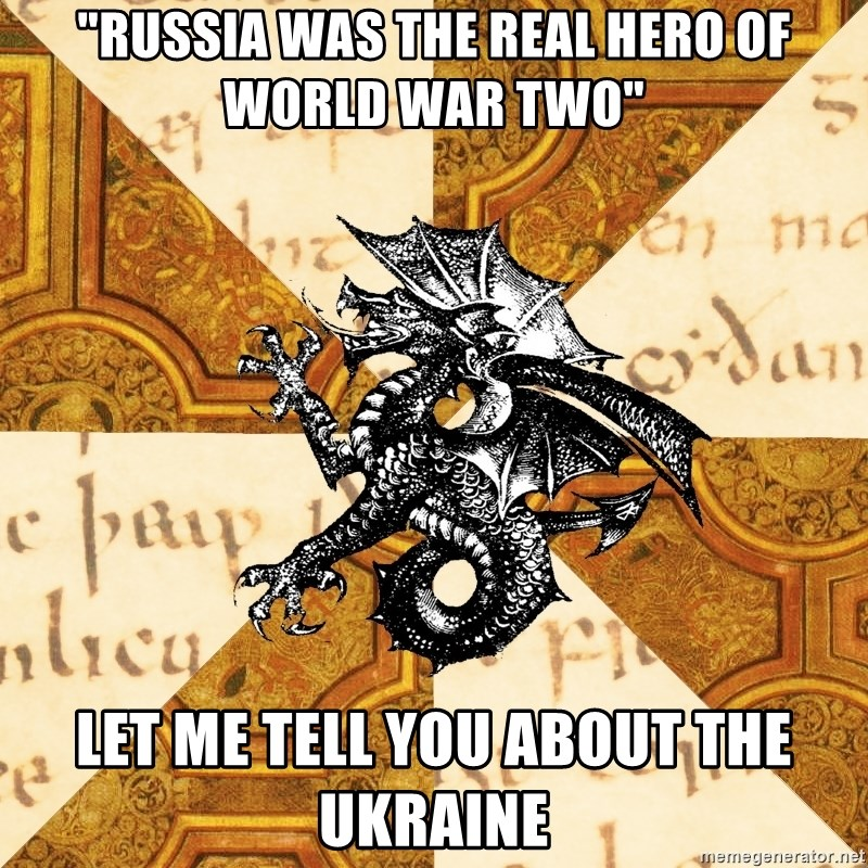 "History Major Heraldic Beast - ""RUSSIA WAS THE REAL HERO OF WORLD WAR TWO"" Let me tell you about the Ukraine"