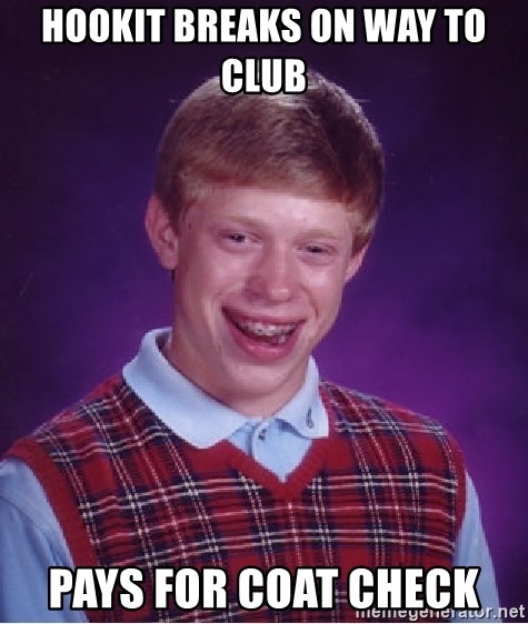 Bad Luck Brian - HookIt Breaks on Way to Club  Pays for Coat check