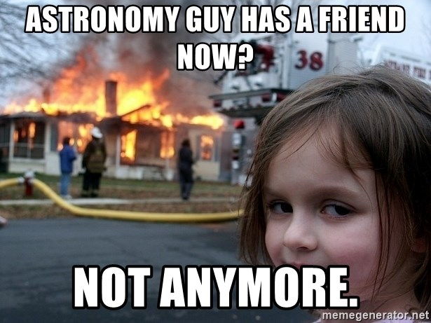 Disaster Girl - Astronomy guy has a friend now? NOT anymore.