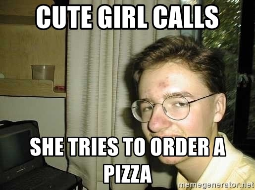 uglynerdboy - cute girl calls she tries to order a pizza
