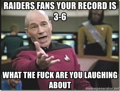 star trek wtf - RAIDERS FANS YOUR RECORD IS 3-6 WHAT THE FUCK ARE YOU LAUGHING ABOUT