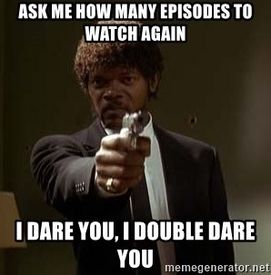 Jules Pulp Fiction - Ask me how many episodes to watch again I dare you, I double dare you