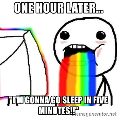 "Puking Rainbows - One hour later... ""I'm gonna go sleep in five minutes!!"""