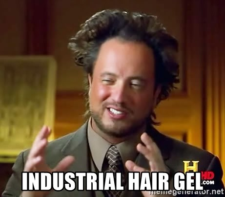Ancient Aliens -  industrial hair gel