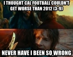 Never Have I Been So Wrong - I thought Cal football couldn't get worse than 2012 (3-9) Never have I been so wrong