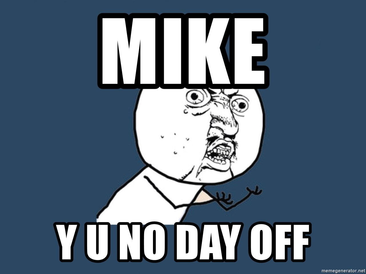 Y U No - mike y u no day off