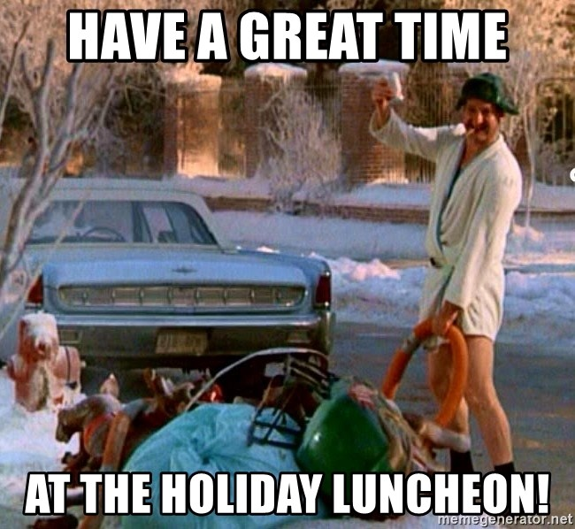 Cousin Eddie - have a great time at the holiday luncheon!
