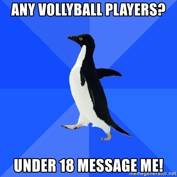 Socially Awkward Penguin - any vollyball players? under 18 message me!